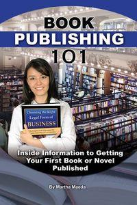 Book publishing 101:Inside information to getting your first book or novel published