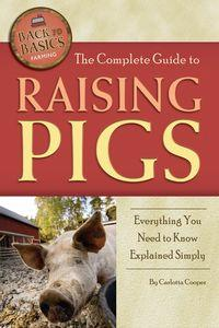 The complete guide to raising pigs:everything you need to know explained simply