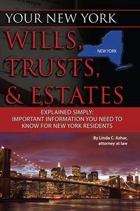 Your New York wills, trusts, & estates explained simply:important information you need to know for New York residents