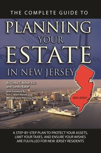The complete guide to planning your estate in New Jersey:a step-by-step plan to protect your assets, limit your taxes, and ensure your wishes are fulfilled for New Jersey residents