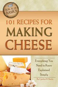 101 recipes for making cheese:everything you need to know explained simply