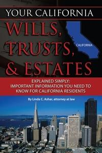 Your California wills, trusts, & estates explained simply:important information you need to know for California residents