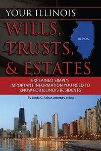 Your Illinois wills, trusts, & estates explained simply:important information you need to know for California residents