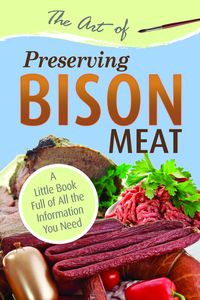 The art of preserving bison meat:a little book full of all the information you need