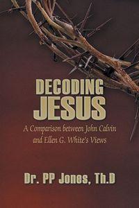 Decoding Jesus:a comparison between John Calvin and Ellen G. White's views