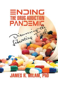 Ending the drug addiction pandemic:discovering the liberating truth