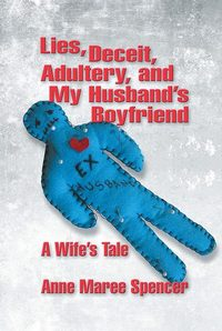 Lies, deceit, adultery, and my husband