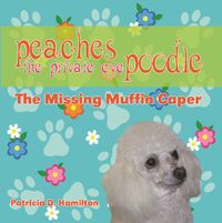 Peaches the private eye poodle:the missing muffin caper