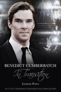 Benedict Cumberbatch, In Transition:An Unauthorised Performance Biography