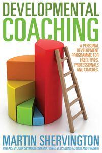 Developmental coaching:a personal development programme for professionals, executives and coaches