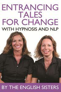 Entrancing tales for change with hypnosis and NLP