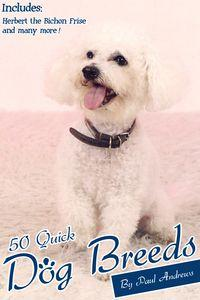 50 Quick Dog Breeds:the Quick Guide to Some Popular Dog Breeds