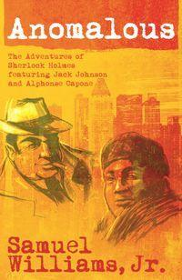 Anomalous :the adventures of Sherlock Holmes featuring Jack Johnson and Alphonse Capone