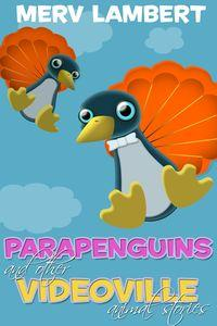 Parapenguins:and other videoville animal stories
