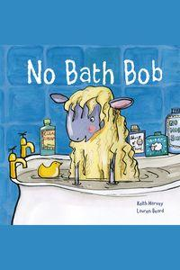 No bath bob. illustrated by Lauren Beard
