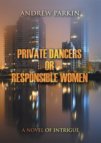Private dancers or responsible women:A novel of intrigue