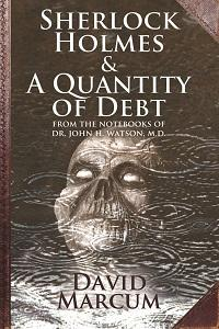 Sherlock Holmes and a quantity of debt:From the notebooks of Dr. John H. Watson, M.D.