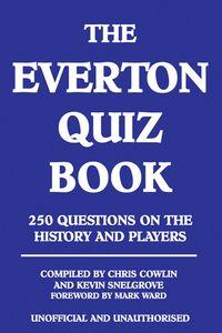 The Everton quiz book:250 questions on the history and players, unofficial and unauthorized