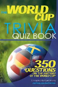 The World Cup trivia quiz book :350 questions on the history of the World Cup