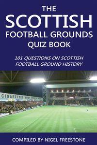 The Scottish football grounds quiz book:101 questions on Scottish football ground history