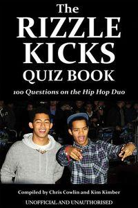 The Rizzle Kicks quiz book:100 questions on the hip hop duo
