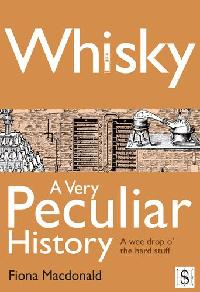 Whisky, a very peculiar history:a wee drop o