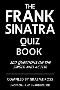 The Frank Sinatra quiz book:200 questions on the singer and actor