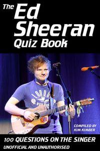 The Ed Sheeran quiz book:100 Questions on the Singer