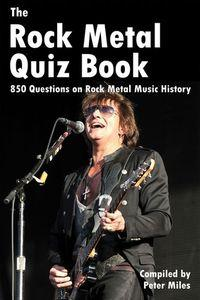 The rock metal quiz book:850 questions on rock metal music history