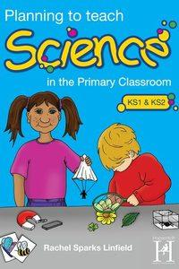 Planning to teach science :In the primary classroom, KS1 & KS2