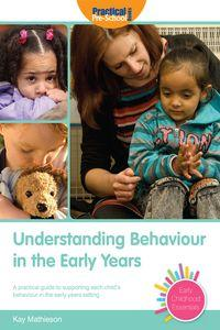 Understanding behaviour in the early years:A practical guide to supporting each child