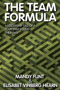 The team formula:A leadership tale of a team who found their way