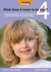 What does it mean to be four?:a practical guide to child development in the early years early years foundation stage